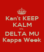 Kan't KEEP KALM It's  DELTA MU Kappa Week - Personalised Poster A1 size