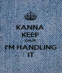 KANNA  KEEP  CALM. I'M HANDLING IT - Personalised Poster A1 size
