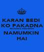 KARAN BEDI  KO PAKADNA MUSHKIL HEE NAHI NAMUMKIN  HAI - Personalised Poster A1 size