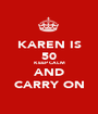 KAREN IS 50 KEEP CALM AND CARRY ON - Personalised Poster A1 size