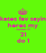 kates fav sayin heres my number 01 21 do 1 - Personalised Poster A1 size