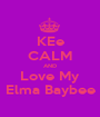 KEe CALM AND Love My Elma Baybee - Personalised Poster A1 size