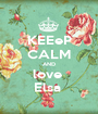 KEEeP CALM AND love  Elsa  - Personalised Poster A1 size