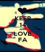 KEEP 14 AND LOVE FA - Personalised Poster A1 size
