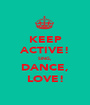 KEEP ACTIVE! SING, DANCE, LOVE! - Personalised Poster A1 size