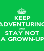 KEEP ADVENTURING AND STAY NOT A GROWN-UP - Personalised Poster A1 size
