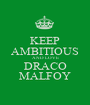KEEP AMBITIOUS AND LOVE DRACO MALFOY - Personalised Poster A1 size