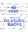 KEEP   AND GO TO STUDY  ENCFS - Personalised Poster A1 size