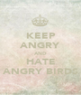 KEEP ANGRY AND HATE ANGRY BIRDS - Personalised Poster A1 size
