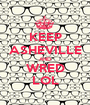 KEEP ASHEVILLE AND WRED LOL - Personalised Poster A1 size