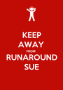 KEEP AWAY FROM RUNAROUND SUE - Personalised Poster A1 size
