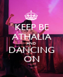 KEEP BE ATHALIA AND DANCING ON - Personalised Poster A1 size
