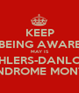 KEEP BEING AWARE MAY IS EHLERS-DANLOS SYNDROME MONTHS - Personalised Poster A1 size