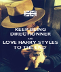 KEEP BEING DIRECTIONNER AND LOVE HARRY STYLES TO THE END  - Personalised Poster A1 size
