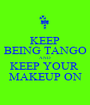 KEEP BEING TANGO AND KEEP YOUR  MAKEUP ON - Personalised Poster A1 size