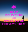 KEEP BELIVEING AND MAKE YOUR DREAMS TRUE - Personalised Poster A1 size