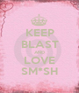 KEEP BLAST AND LOVE SM*SH - Personalised Poster A1 size