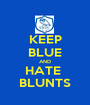 KEEP BLUE AND HATE  BLUNTS - Personalised Poster A1 size