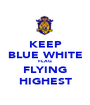 KEEP BLUE WHITE FLAG FLYING HIGHEST - Personalised Poster A1 size