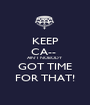 KEEP CA--  AIN'T NOBODY  GOT TIME FOR THAT! - Personalised Poster A1 size