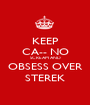 KEEP CA-- NO SCREAM AND OBSESS OVER STEREK - Personalised Poster A1 size