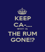 KEEP CA-.... WHY IS THE RUM GONE!? - Personalised Poster A1 size
