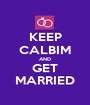 KEEP CALBIM AND GET MARRIED - Personalised Poster A1 size