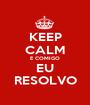 KEEP CALM É COMIGO EU RESOLVO - Personalised Poster A1 size