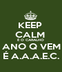 KEEP  CALM  É O CARALHO  ANO Q VEM É A.A.A.E.C. - Personalised Poster A1 size