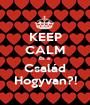 KEEP CALM És a  Család Hogyvan?! - Personalised Poster A1 size
