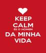 KEEP CALM ÉS O HOMEM DA MINHA VIDA - Personalised Poster A1 size
