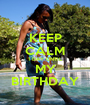 KEEP CALM 1 DAY UNTIL MY BIRTHDAY - Personalised Poster A1 size