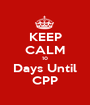 KEEP CALM 10 Days Until CPP - Personalised Poster A1 size