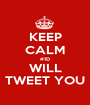KEEP CALM #1D WILL TWEET YOU - Personalised Poster A1 size
