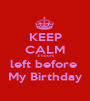 KEEP CALM 2 hours left before  My Birthday - Personalised Poster A1 size