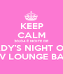 KEEP CALM 20/04 É NOITE DE LADY'S NIGHT OUT CV LOUNGE BAR - Personalised Poster A1 size