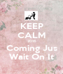 KEEP CALM 2016 Coming Jus Wait On It - Personalised Poster A1 size