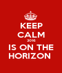 KEEP CALM 2016 IS ON THE HORIZON  - Personalised Poster A1 size