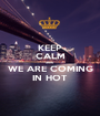 KEEP CALM 2016 WE ARE COMING IN HOT - Personalised Poster A1 size