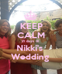 KEEP CALM 21 days til  Nikki's  Wedding  - Personalised Poster A1 size