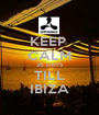 KEEP  CALM 26 DAYS TILL IBIZA - Personalised Poster A1 size
