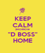 """KEEP CALM 2MORROW """"D BOSS"""" HOME - Personalised Poster A1 size"""