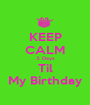 KEEP CALM 3 Days Til My Birthday - Personalised Poster A1 size