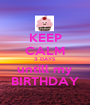 KEEP CALM 3 DAYS untill my BIRTHDAY - Personalised Poster A1 size