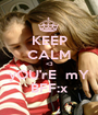 KEEP CALM <3 yOU'rE  mY BFF:x - Personalised Poster A1 size
