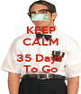 KEEP CALM  35 Days  To Go - Personalised Poster A1 size