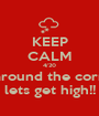 KEEP CALM 4/20 Is around the corner lets get high!! - Personalised Poster A1 size