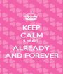 KEEP CALM 5 YEARS  ALREADY AND FOREVER - Personalised Poster A1 size