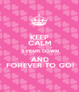 KEEP CALM 5 YEARS DOWN AND FOREVER TO GO! - Personalised Poster A1 size