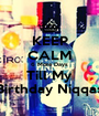 KEEP CALM 6 More Days Till My Birthday Niqqas - Personalised Poster A1 size